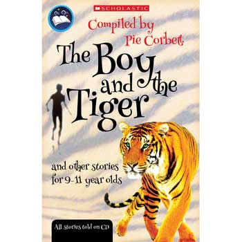 PIE CORBETT ANTHOLOGIES & AUDIO, The Boy and the Tiger, Ages 9-11, Each