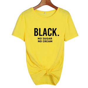 """BLACK. No Sugar No Cream"" Tshirt"