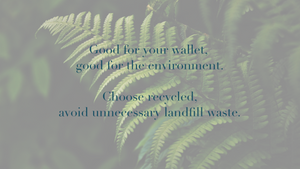 Good for your wallet,  good for the environment.  Choose recycled, avoid unnecessary landfill waste.