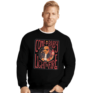 Shirts Crewneck Sweater, Unisex / Small / Black Come On Baby Light My Fire