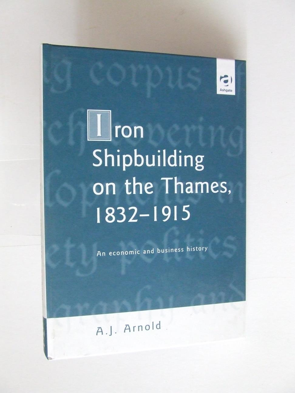 Iron Shipbuilding on the Thames, 1832-1915. an economic and business history