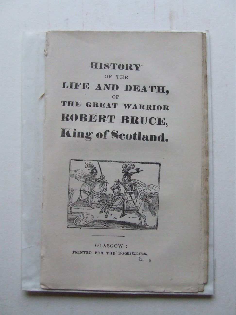 History of the Life and Death, of the great warrior Robert Bruce, King of Scotland