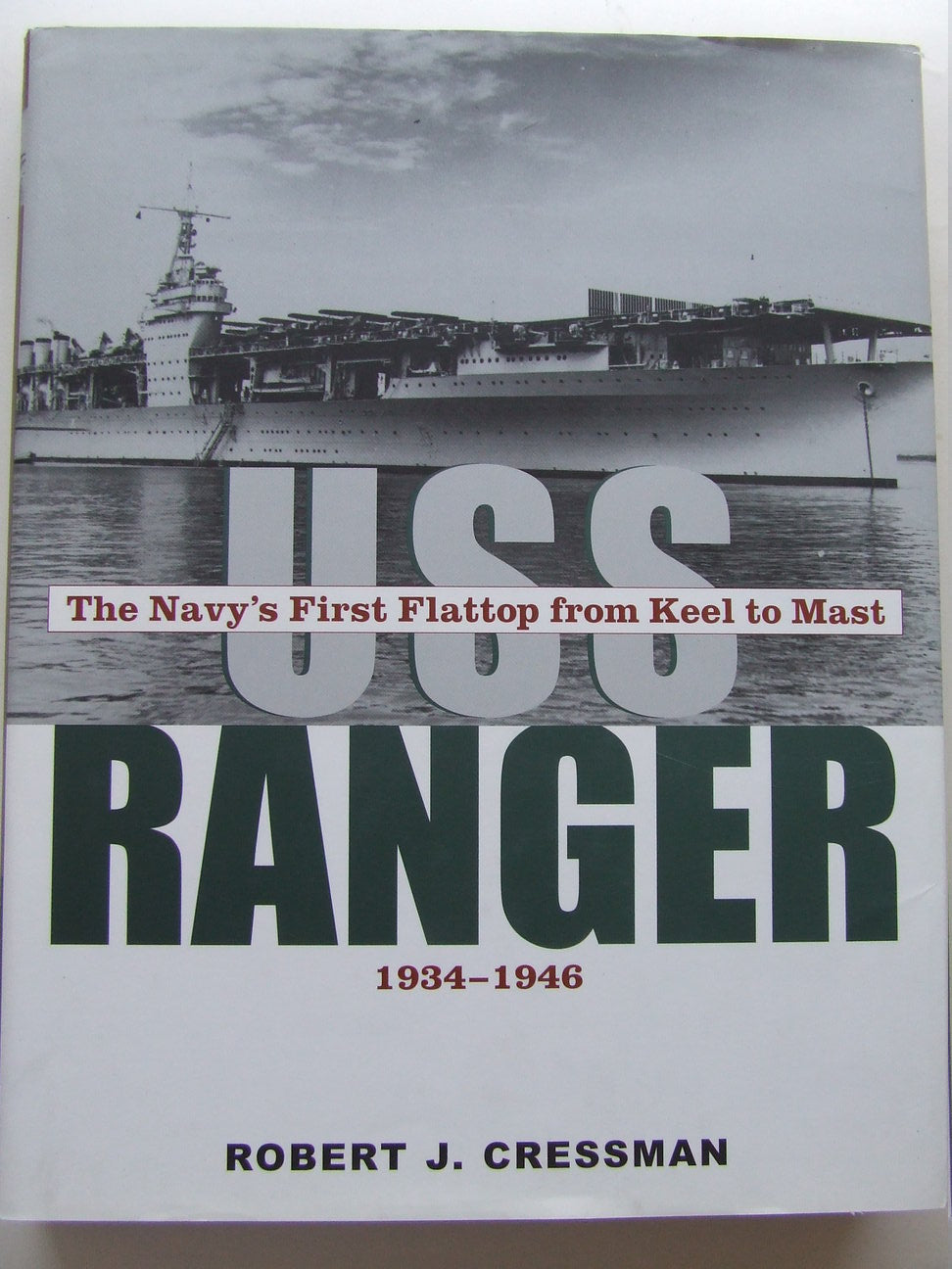 USS Ranger, the navy's first flattop from keel to mast 1934-1946
