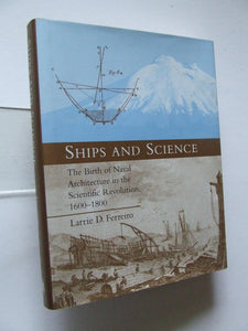 Ships and Science. the birth of naval architecture in the scientific revolution, 1600-1800