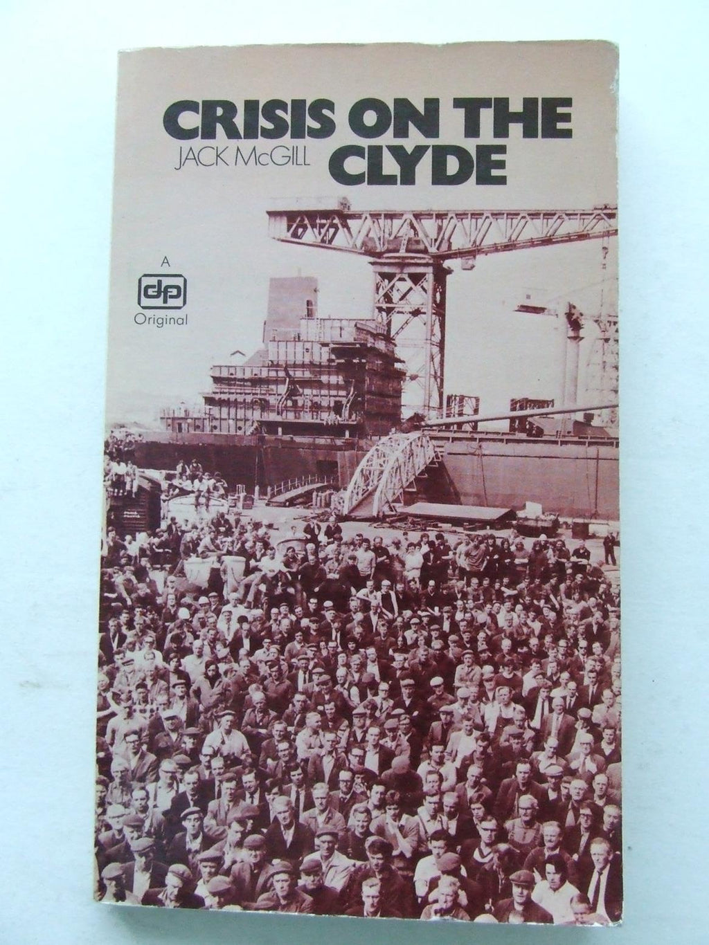 Crisis on the Clyde, the story of the Upper Clyde shipbuilders