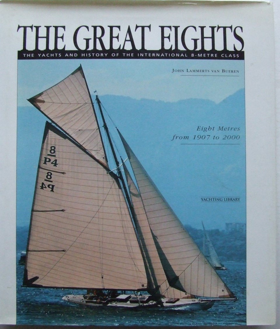 The Great Eights,  the yachts and history of the International 8-metre Class