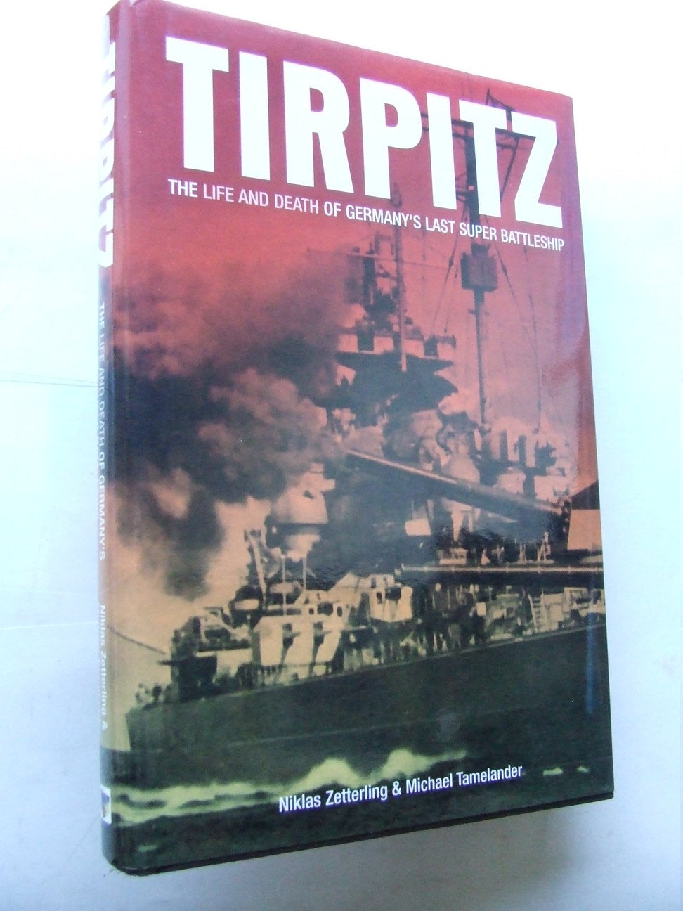 Tirpitz, the life and death of Germany's last super battleship