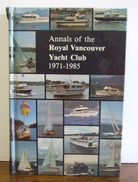 Annals of the Royal Vancouver Yacht Club 1971-1985  -  M.Watson MacCrostie