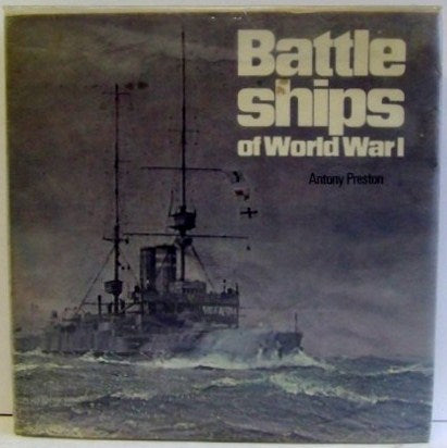 Battleships of World War 1, an illustrated encyclopedia of the battleships of all nations 1914-1918  -  Antony Preston