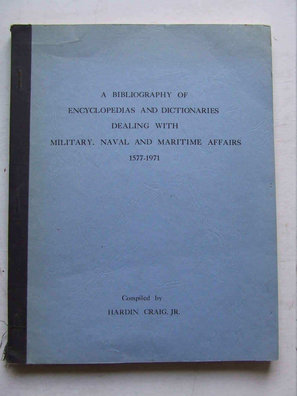 Bibliography of Encyclopedias and Dictionaries dealing with Military, Naval and Maritime  Matters 1577-1971