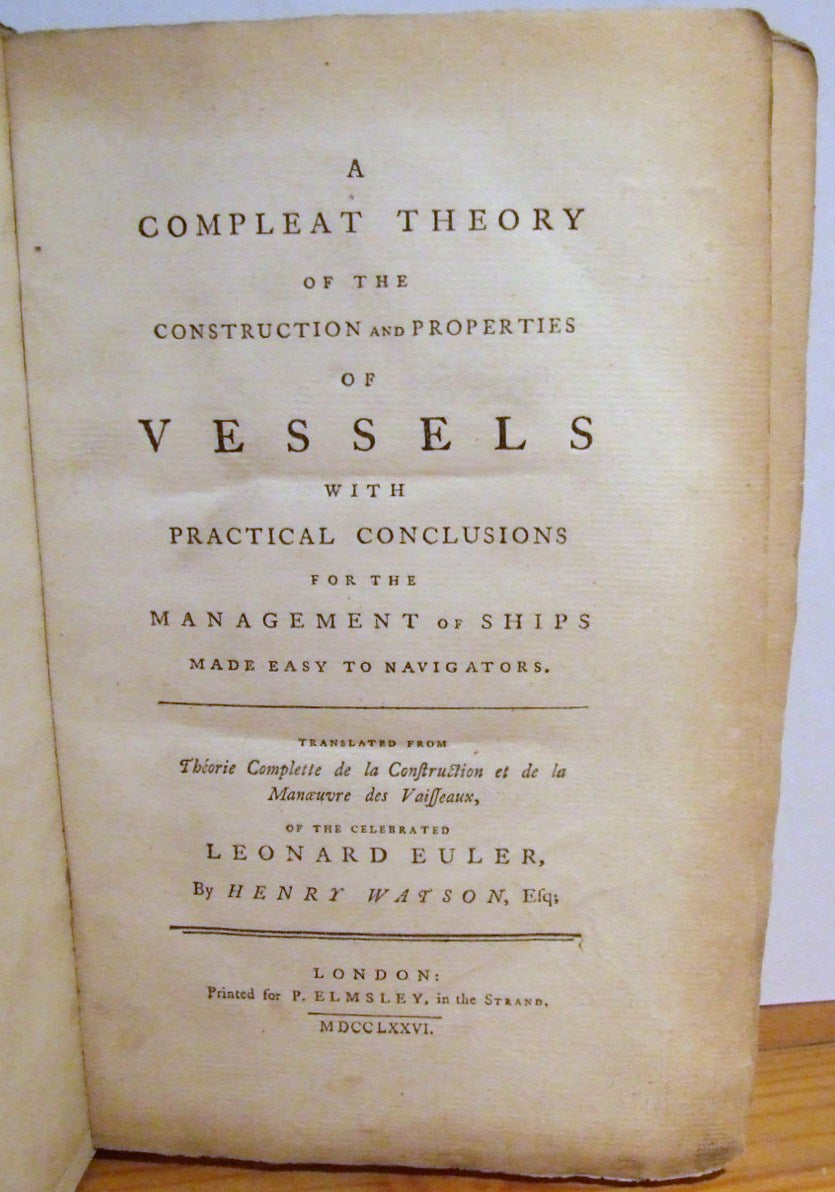 A Compleat Theory of the Construction and Properties of Vessels, with practical conclusions for the management of ships,made easy to navigators  -  Leonhard Euler