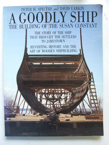Goodly Ship, the building of the Susan Constant