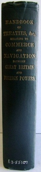 Handbook of Treaties, etc. relating to Commerce and Navigation between Great Britain and Foreign Powers wholly or partly in force on July 1, 1907 [with supplement]