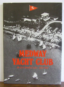 Medway Yacht Club, the first hundred years 1880-1980   -   Don Ellis