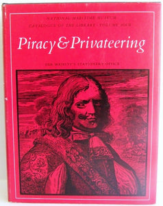 Piracy and Privateering  [National Maritime Museum Catalogue of the Library volume 4]