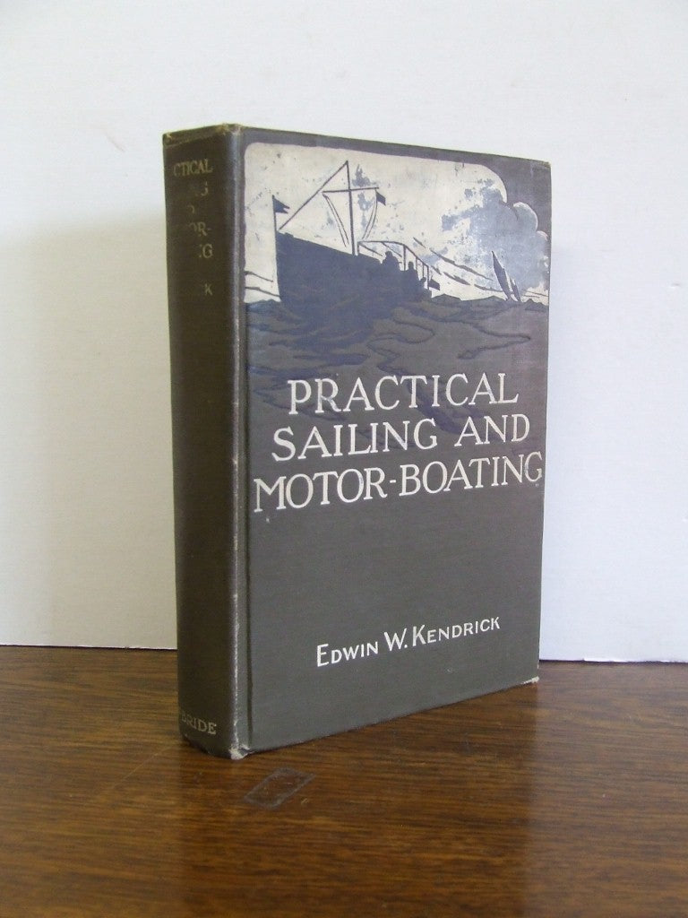 Practical Sailing and Motor-Boating  -  Edwin Kendrick