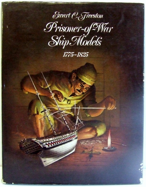 Prisoner-of-War Ship Models 1775-1825  -  Ewart C Freeston