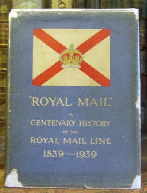 Royal Mail, a centenary history of the Royal Mail Line 1839-1939