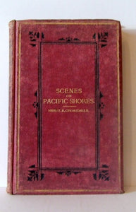 Scenes on Pacific Shores; with a trip across South America  -  Henry E. Croasdaile