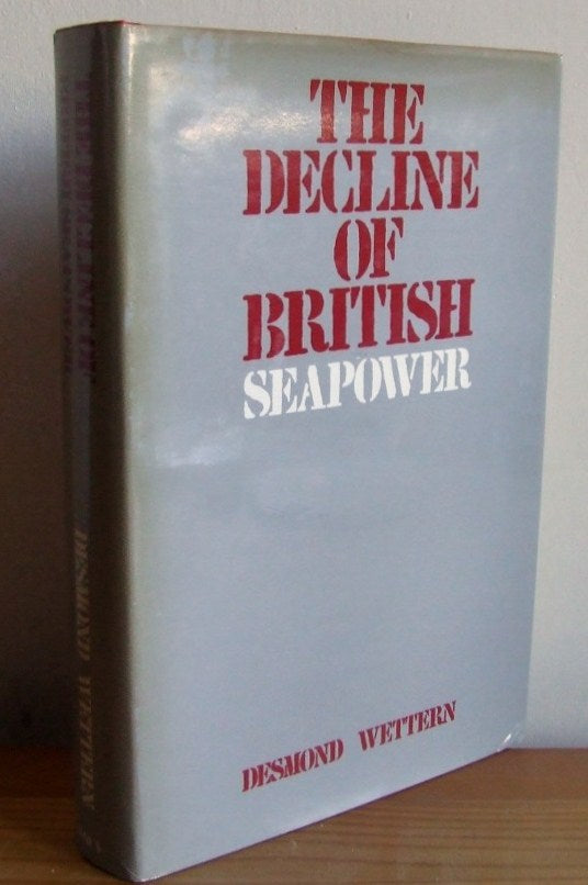 The Decline of British Sea Power  -  Desmond Wettern