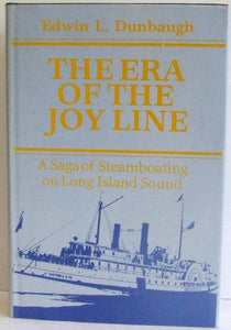 The Era of the Joy Line, a saga of steamboating on Long Island Sound  -  Edwin L. Dunbaugh