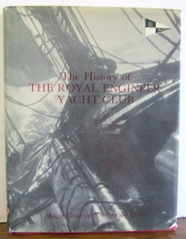 The History of the Royal Engineer Yacht Club  -  Major General Sir Gerald Duke