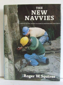 The New Navvies, a history of the modern waterways restoration movement - Roger Squires