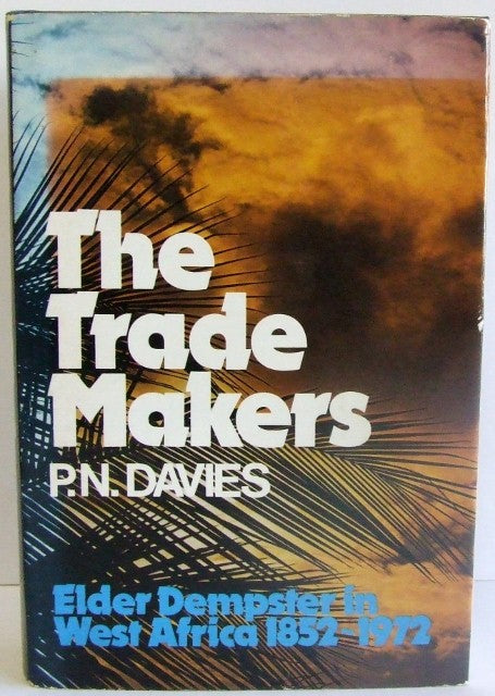 The Trade Makers, Elder Dempster in West Africa 1852-1972  -  P.N. Davies
