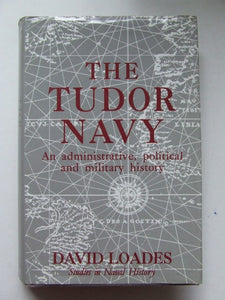The Tudor Navy: an administrative, political and military history