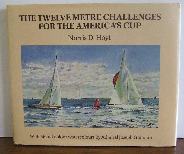 The Twelve Metre Challenges for the America's Cup   -  Norris Hoyt