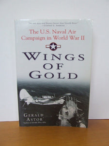 Wings of Gold, the U.S. Naval Air Campaign in World War II  -  Gerald Astor