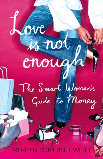 Love Is Not Enough : A Smart Woman's Guide to Money-9780007235193