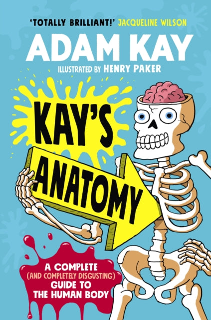 Kay's Anatomy : a complete (and completely disgusting) guide to the human body-9780241452912