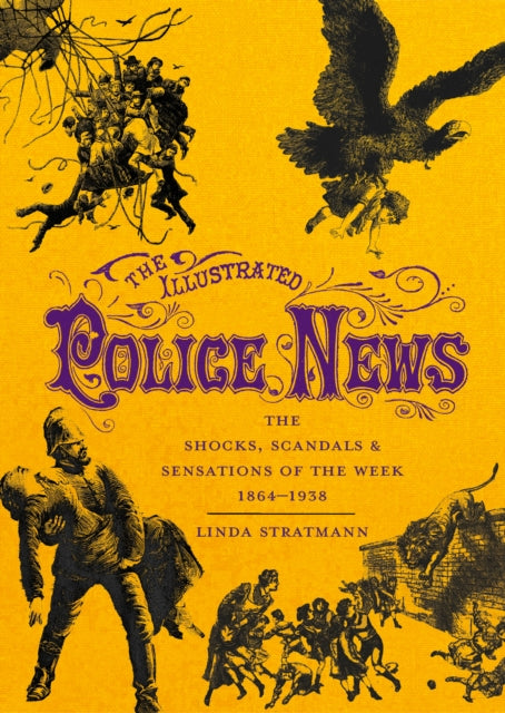 The Illustrated Police News : The Shocks, Scandals and Sensations of the Week 1864-1938-9780712352499