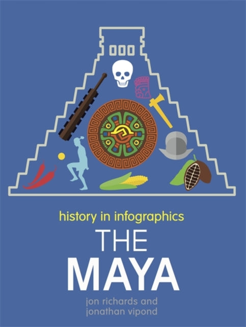 History in Infographics: The Maya-9780750291880