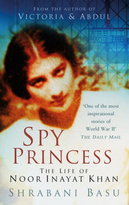 Spy Princess : The Life of Noor Inayat Khan-9780750950565