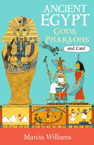 Ancient Egypt: Gods, Pharaohs and Cats!-9781406384031