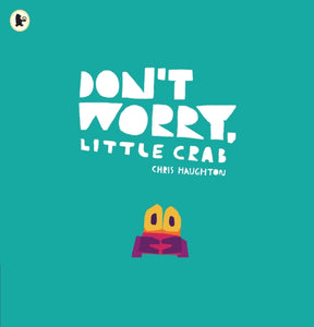 Don't Worry, Little Crab-9781406392869