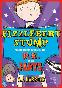 Fizzlebert Stump: The Boy Who Did P.E. in his Pants-9781408853399