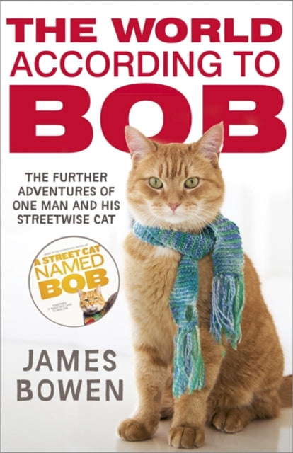 The World According to Bob : The further adventures of one man and his street-wise cat-9781444777574