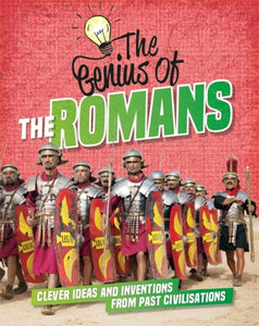 The Genius of: The Romans : Clever Ideas and Inventions from Past Civilisations-9781445161136