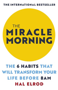 The Miracle Morning : The 6 Habits That Will Transform Your Life Before 8AM-9781473668942