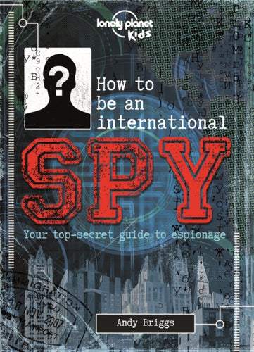 How to be an International Spy : Your Training Manual, Should You Choose to Accept it-9781743607725