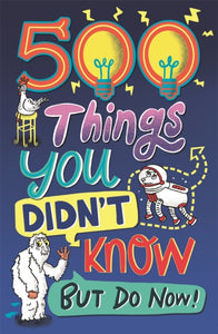 500 Things You Didn't Know : ... But Do Now!-9781780557243