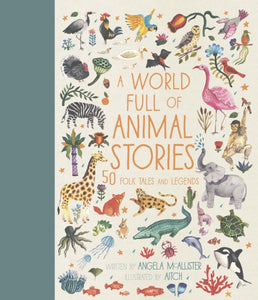 A World Full of Animal Stories : 50 favourite animal folk tales, myths and legends-9781786030443