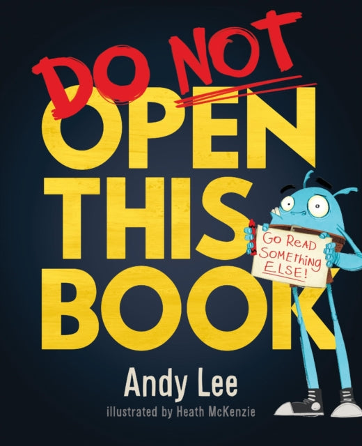 Do Not Open This Book : A ridiculously funny story for kids, big and small... do you dare open this book?!-9781787411555