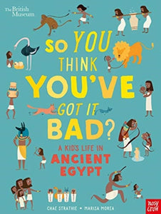 British Museum: So You Think You've Got It Bad? A Kid's Life in Ancient Egypt-9781788004497