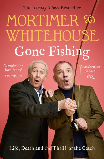 Mortimer & Whitehouse: Gone Fishing : Life, Death and the Thrill of the Catch. The Perfect Gift For Father's Day!-9781788702942