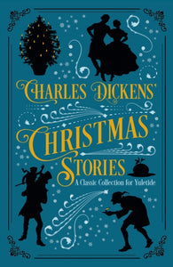 Charles Dickens' Christmas Stories : A Classic Collection for Yuletide-9781789502367