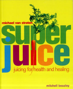 Superjuice : Juicing for Health and Healing-9781840001488